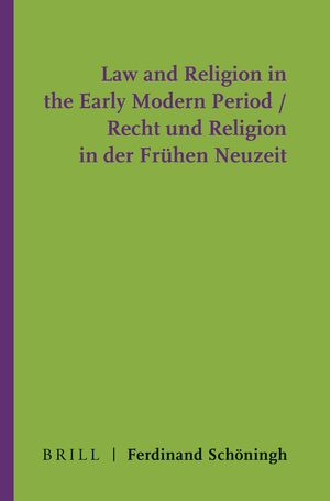Cover Law and Religion in the Early Modern Period / Recht und Religion in der Frühen Neuzeit