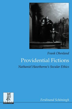 Cover Providential Fictions: Nathaniel Hawthorne's Secular Ethics