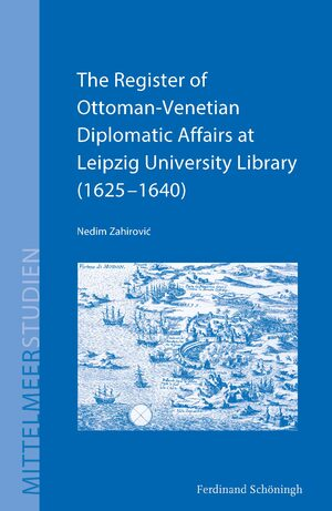 Cover The Register of Ottoman-Venetian Diplomatic Affairs at Leipzig University Library (1625–1640)