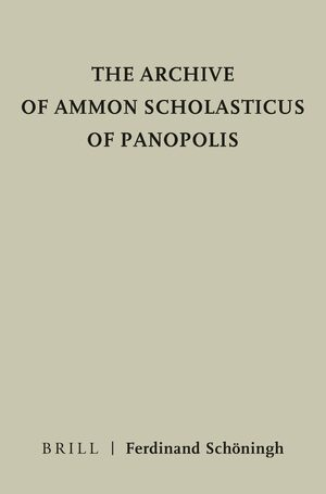 Cover The Archive of Ammon Scholasticus of Panapolis (P. Ammon)