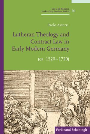 Cover Lutheran Theology and Contract Law in Early Modern Germany (ca. 1520-1720)